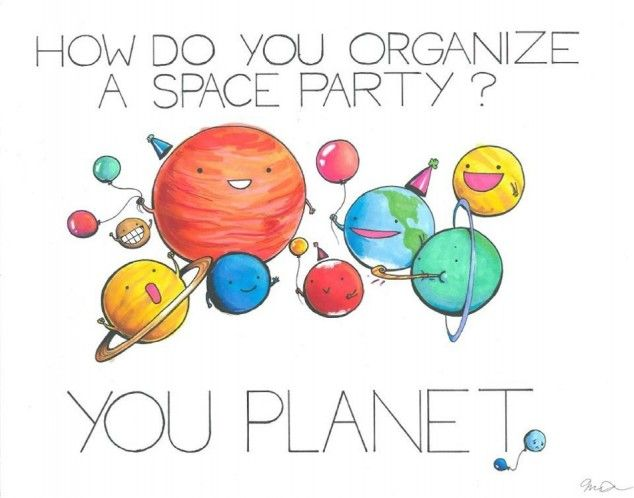 Just the way I like it... lame!: Planets, Spaces, Party'S, Parties, Funny, Humor