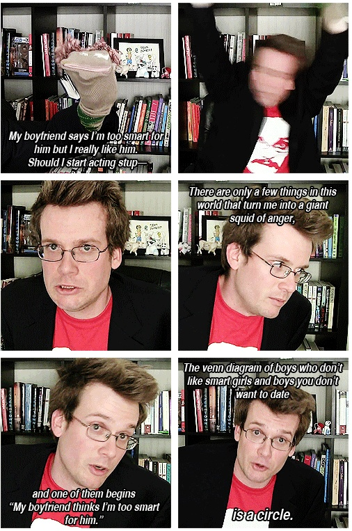 """The venn diagram of boys who don't like smart girls and boys you don't want to date is a circle."" -John Green"