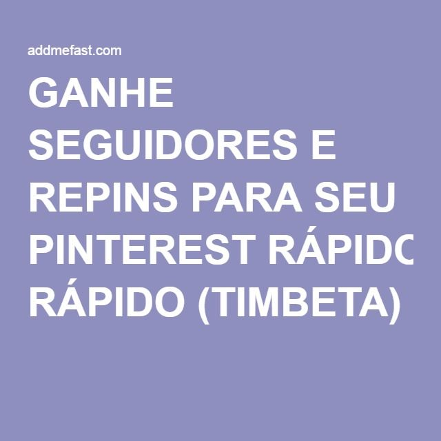 GANHE SEGUIDORES E REPINS PARA SEU PINTEREST RÁPIDO (TIMBETA)