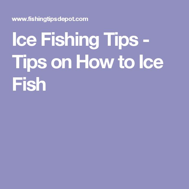 Ice Fishing Tips - Tips on How to Ice Fish