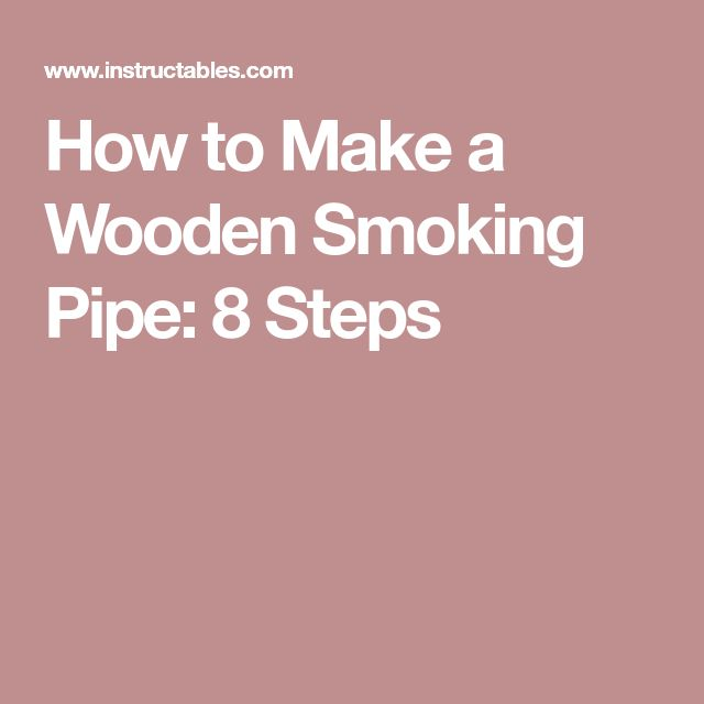 How to Make a Wooden Smoking Pipe: 8 Steps