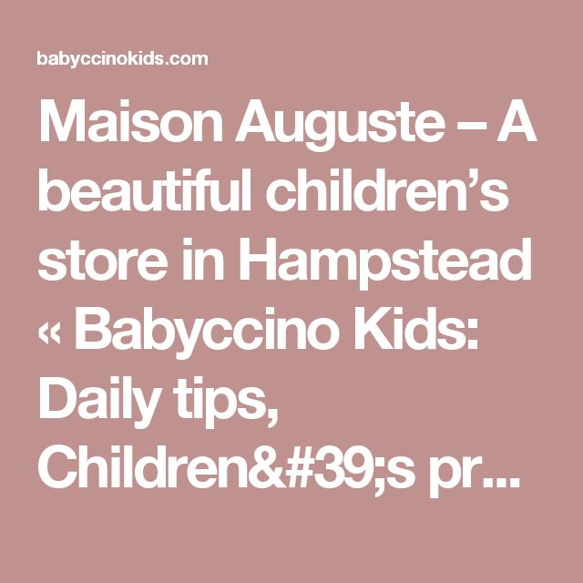 Maison Auguste – A beautiful children's store in Hampstead «  Babyccino Kids: Daily tips, Children's products, Craft ideas, Recipes & More