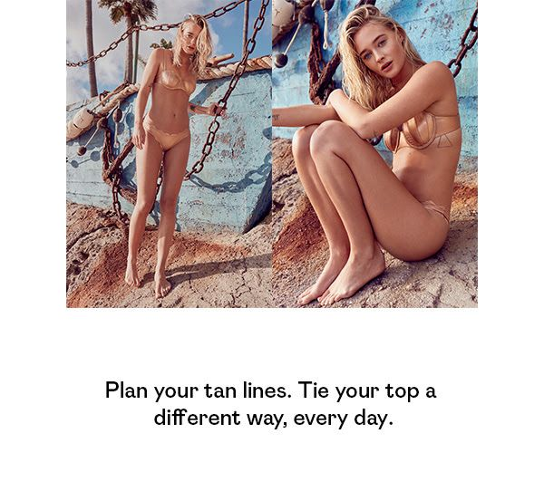 Plan your tan lines. Tie your top a different way, every day.