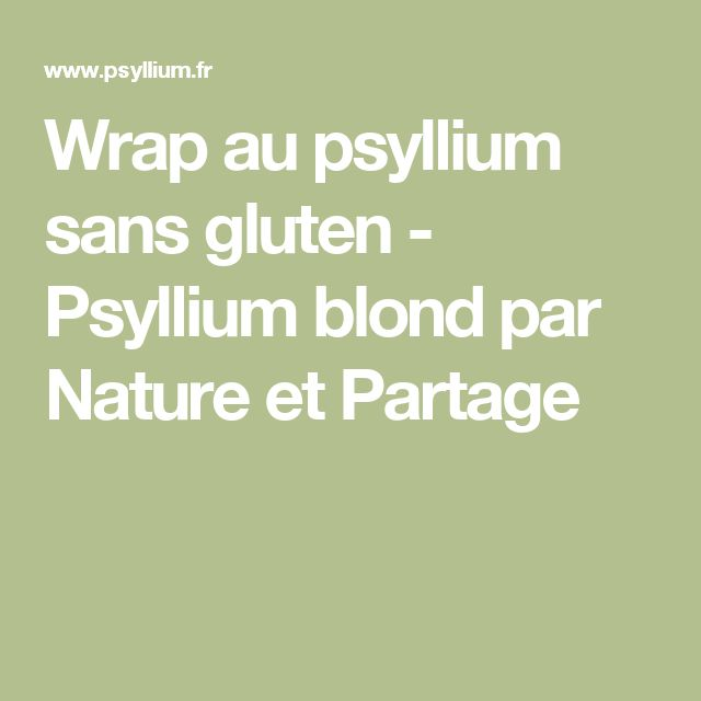 Wrap au psyllium sans gluten - Psyllium blond par Nature et Partage