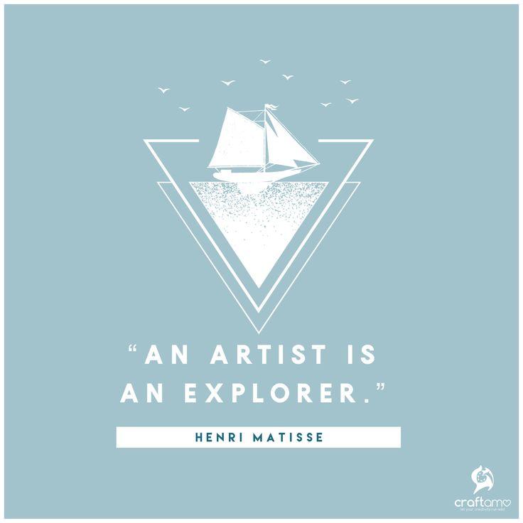 An artist is an explorer. Henri Matisse craftamo Eco