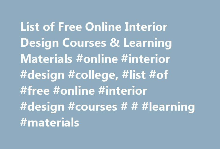 List of Free Online Interior Design Courses & Learning Materials #online #interior #design #college, #list #of #free #online #interior #design #courses # # #learning #materials http://health.nef2.com/list-of-free-online-interior-design-courses-learning-materials-online-interior-design-college-list-of-free-online-interior-design-courses-learning-materials/  # List of Free Online Interior Design Courses Learning Materials Learn interior design with these free online courses and learning…