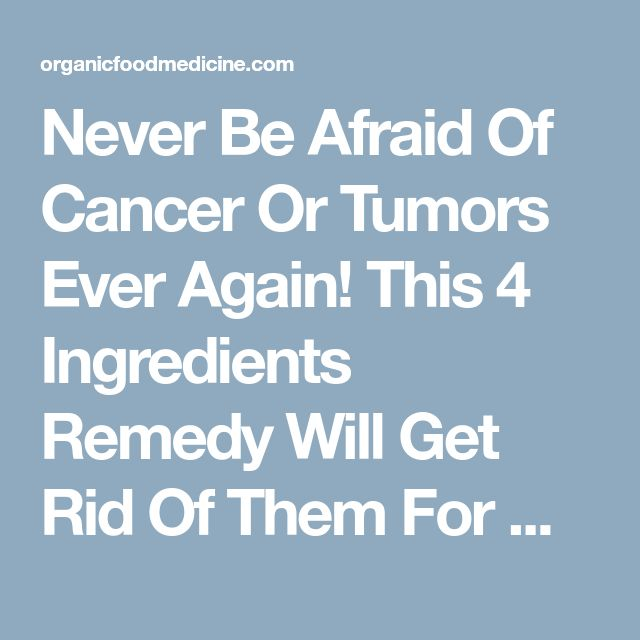 Never Be Afraid Of Cancer Or Tumors Ever Again! This 4 Ingredients Remedy Will Get Rid Of Them For Good!