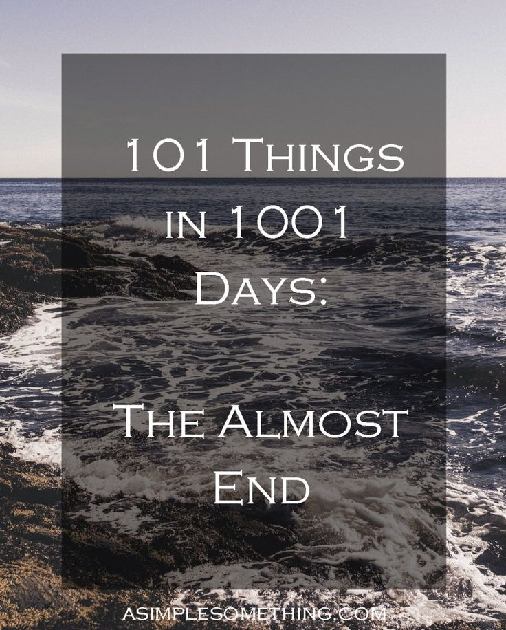 The end is in sight! Only 26 days until the end of my second 101 Things in 1001 Days challenge. What does a 101 challenge look like when the finish line is in sight?