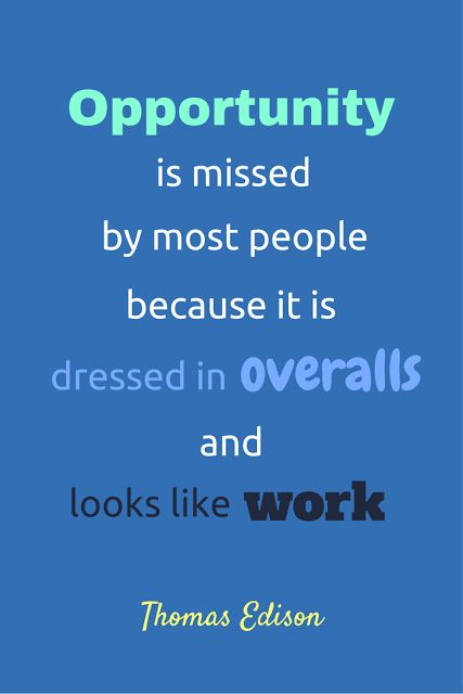 Inspirational Thomas Edison quote - Opportunity is missed by most people because it is dressed in overalls and looks like work