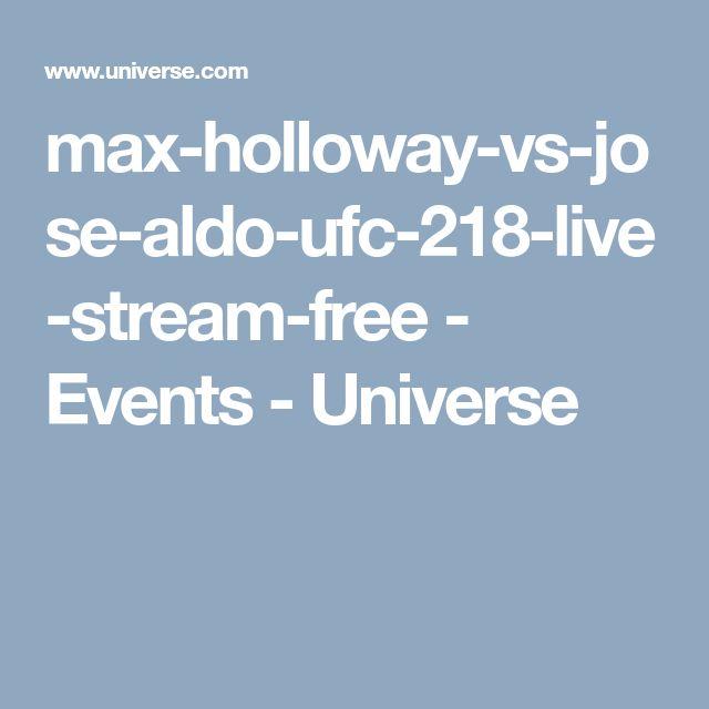 max-holloway-vs-jose-aldo-ufc-218-live-stream-free - Events - Universe