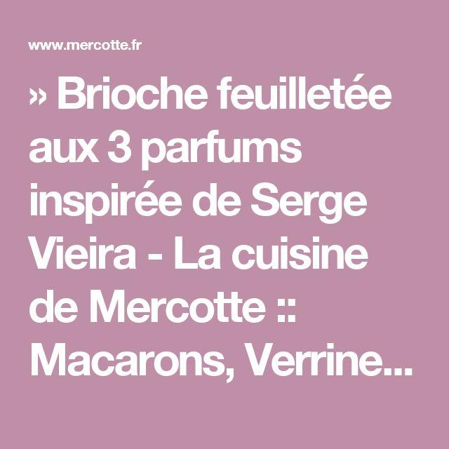 » Brioche feuilletée aux 3 parfums inspirée de Serge Vieira - La cuisine de Mercotte :: Macarons, Verrines, … et chocolat
