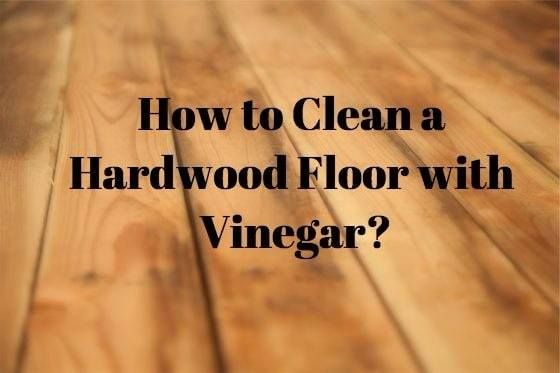 How To Clean A Hardwood Floor With Vinegar Wood Floor Cleaning