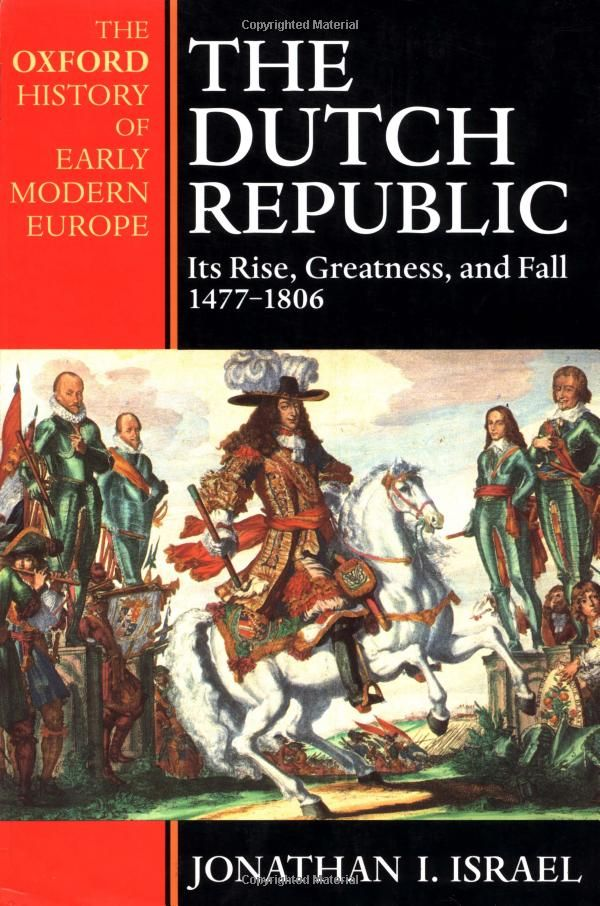 The Dutch Republic: Its Rise, Greatness, and Fall 1477-1806 (Oxford History of Modern Europe): Jonathan Israel: 9780198207344: Amazon.com: B...