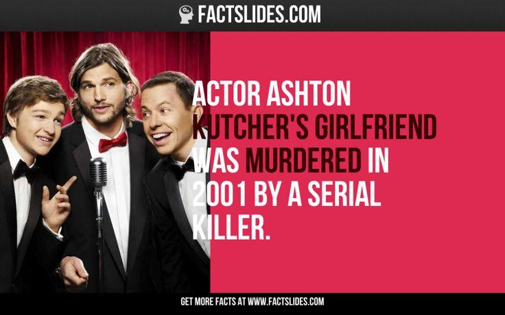 Actor Ashton Kutcher's girlfriend was murdered in 2001 by a serial killer.