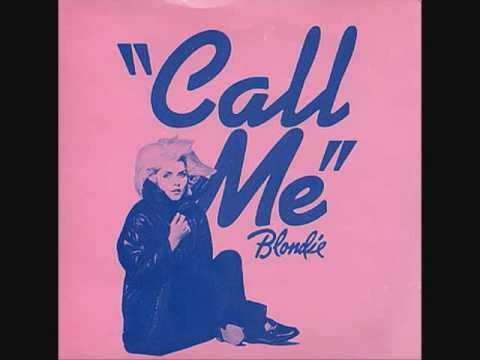 Call me - Blondie  Blondie is an American rock band founded by singer Debbie Harry and guitarist Chris Stein.[1] The band was a pioneer in the early American new wave and punk scenes of the mid-1970s.