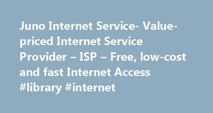 Juno Internet Service- Value-priced Internet Service Provider – ISP – Free, low-cost and fast Internet Access #library #internet http://internet.remmont.com/juno-internet-service-value-priced-internet-service-provider-isp-free-low-cost-and-fast-internet-access-library-internet/  **Juno Turbo Accelerated Dial-Up accelerates certain web page text and graphics when compared to standard dial-up internet service. Actual results may vary. Some web pages such as secure or encrypted web pages will…