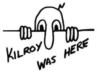 Kilroy Was Here – an American popular culture and a meme expression that became popular during World War II; it is typically seen in graffiti.