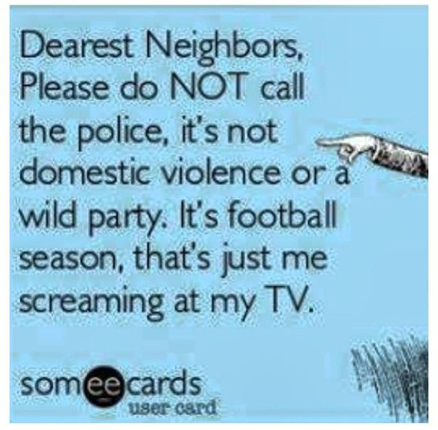 Yup.... during the FSU - Auburn game I'm surprised my neighbor didn't call the cops!