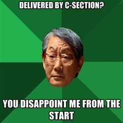 High Expectations Asian Father - delivered by c-section? You disappoint me from the start