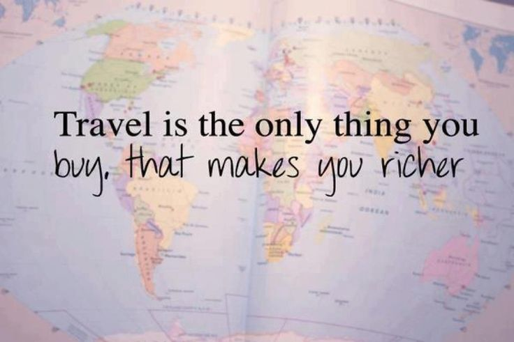 Travel is the only thing you buy that makes you richer...