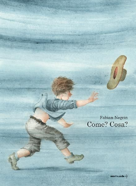 Come? Cosa? di Fabian Negrin Orecchio Acerbo Editore