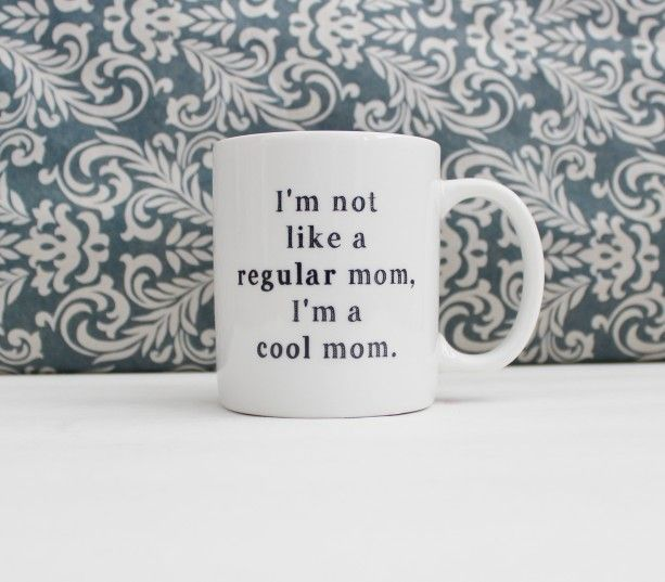 I'm Not Like a Regular Mom, I'm a Cool Mom - Mean Girls movie - coffee cup, mug, pencil holder, catch-all