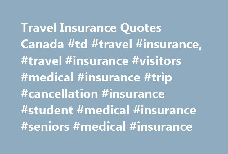 Travel Insurance Quotes Canada #td #travel #insurance, #travel #insurance #visitors #medical #insurance #trip #cancellation #insurance #student #medical #insurance #seniors #medical #insurance http://solomon-islands.remmont.com/travel-insurance-quotes-canada-td-travel-insurance-travel-insurance-visitors-medical-insurance-trip-cancellation-insurance-student-medical-insurance-seniors-medical-insurance/  # Snowbird Medical Insurance Seniors Medical Insurance Canadian seniors planning to travel…