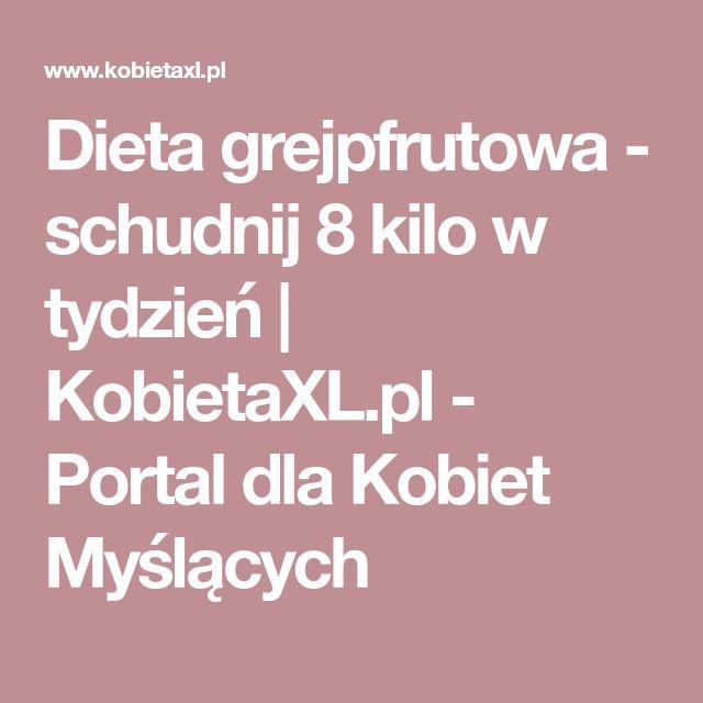 Dieta grejpfrutowa - schudnij 8 kilo w tydzień | KobietaXL.pl - Portal dla Kobiet Myślących