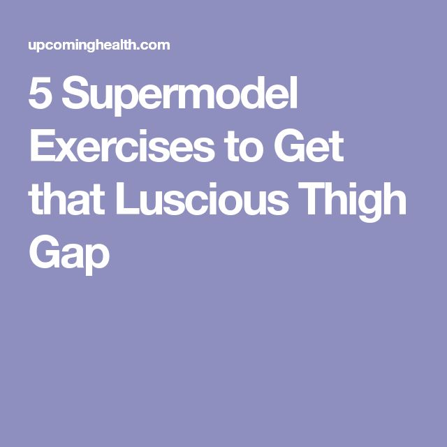 5 Supermodel Exercises to Get that Luscious Thigh Gap