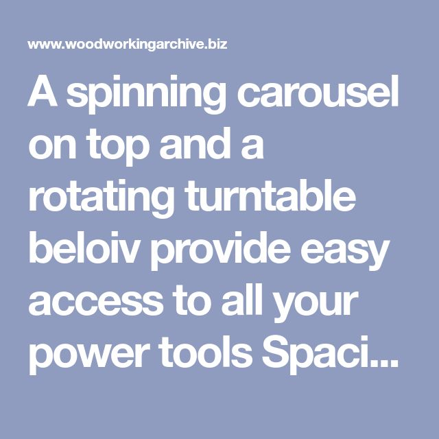 A spinning carousel on top and a rotating turntable beloiv provide easy access to all your power tools Spacious drawers provide convenient storage for accessories - Shop Power Tools