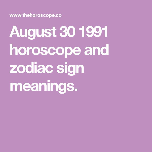 August 30 1991 horoscope and zodiac sign meanings.