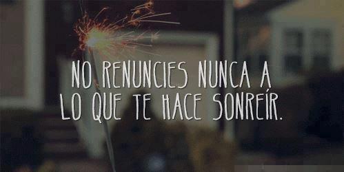 No renuncies nunca a lo que te hace sonreir!