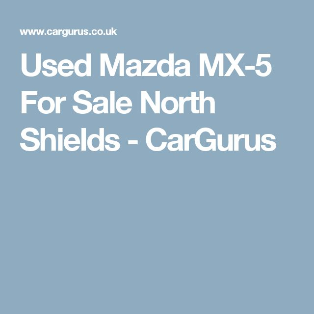 Used Mazda MX-5 For Sale North Shields - CarGurus