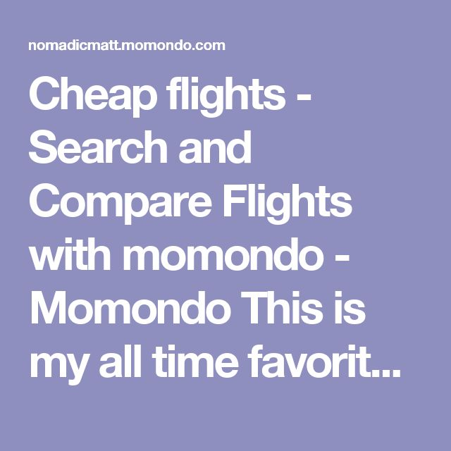 Cheap flights - Search and Compare Flights with momondo - Momondo This is my all time favorite search engine. They always seem to find airlines that offer the best deals and their calendar view lets you see which days are cheapest to fly. I like them because they search the small booking sites no one else does. I make this my starting point for all flight searches.