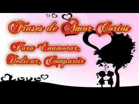 Frases de Amor Cortas para Enamorar, Dedicar, Compartir, Bonitas - YouTube