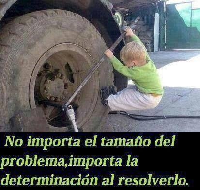 No importa el tamaño del problema, importa la determinación al resolverlo