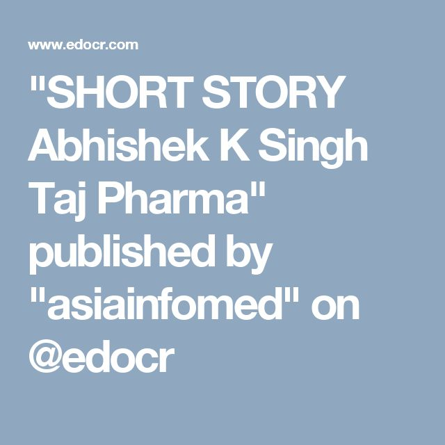 """SHORT STORY Abhishek K Singh Taj Pharma"" published by ""asiainfomed"" on @edocr"