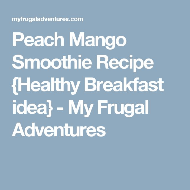 Peach Mango Smoothie Recipe {Healthy Breakfast idea} - My Frugal Adventures