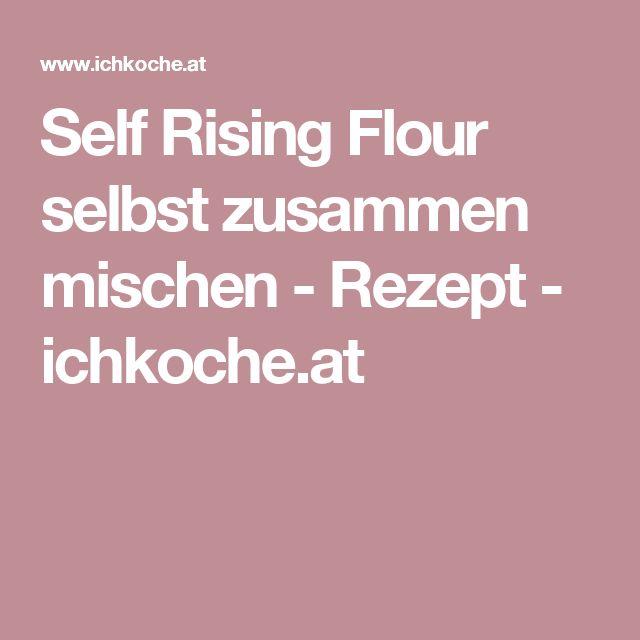 Self Rising Flour selbst zusammen mischen - Rezept - ichkoche.at