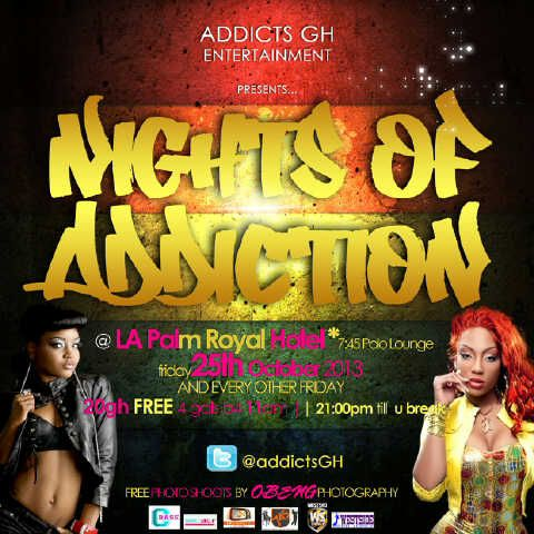 Night of Addiction #25thOct Venue :| 7:45 Polo Lounge | La Palm Beach Hotel...Free for the queens b4 11pm. #20GHC at the #RoyalGate