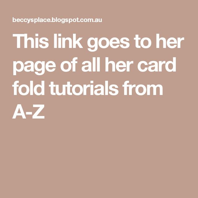 This link goes to her page of all her card fold tutorials from A-Z
