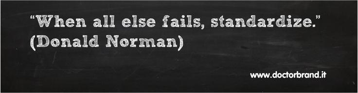 """""""When all else fails, standardize."""" (Donald Norman)"""