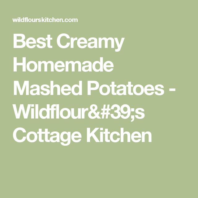 Best Creamy Homemade Mashed Potatoes - Wildflour's Cottage Kitchen
