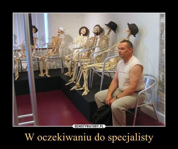 W oczekiwaniu do specjalisty – Demotywatory.pl