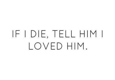 boy, crush, die, died, him, hopeless, live quotes, love, love quotes