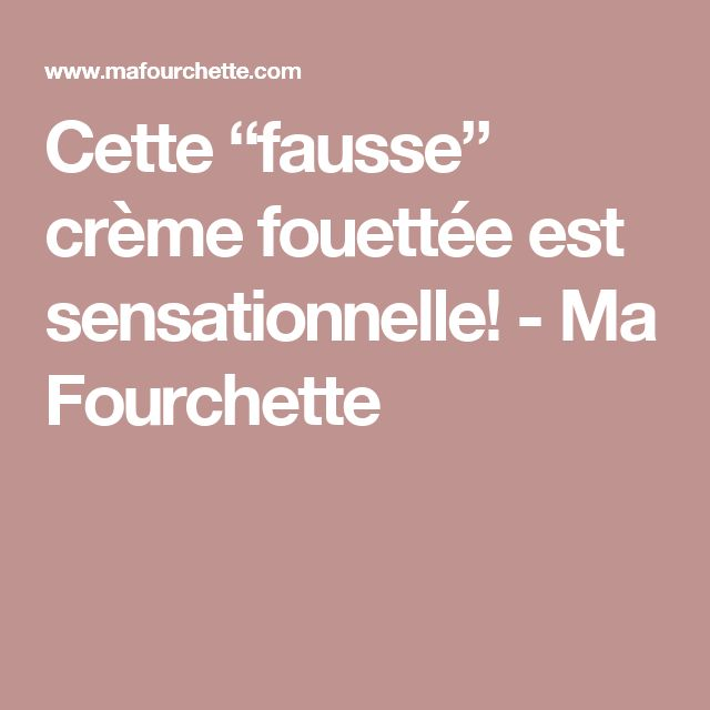 """Cette """"fausse"""" crème fouettée est sensationnelle! - Ma Fourchette"""