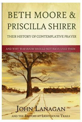 NEW BOOKLET TRACT: Beth Moore & Priscilla Shirer – Their History of Contemplative Prayer and Why War Room Should Not Have Used Them (Lighthouse Trails)