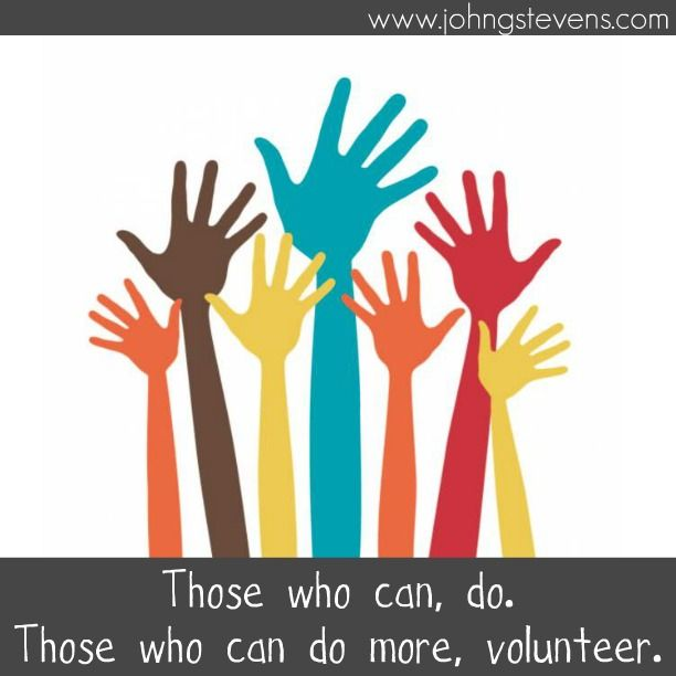 Those who can, do.  Those who can do more, volunteer. #johngstevens #volunteer #domore