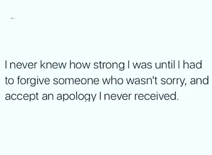 """I never knew how strong I was until I had to forgive someone who wasn't sorry and accept an apology I never received."" #Powerful #Forgiveness #ForgivenessSetsYouFree"