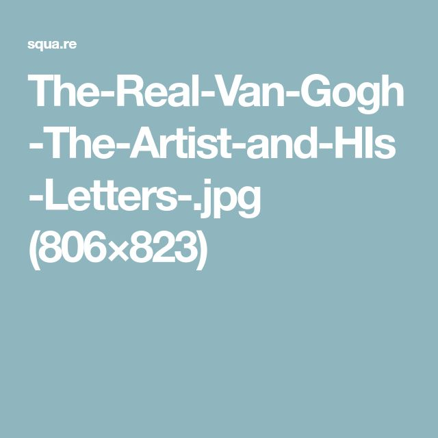 The-Real-Van-Gogh-The-Artist-and-HIs-Letters-.jpg (806×823)